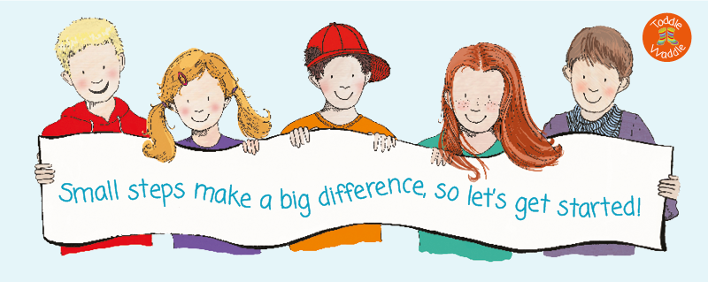 Toddle Waddle - Small steps make a big difference, so let's get started